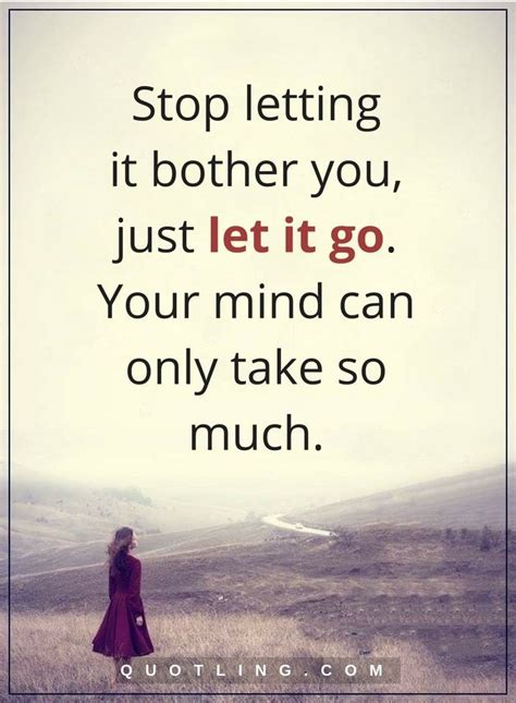 let go quotes Stop letting it bother you, just let it go